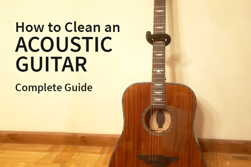 How to clean an acoustic guitar - complete guide